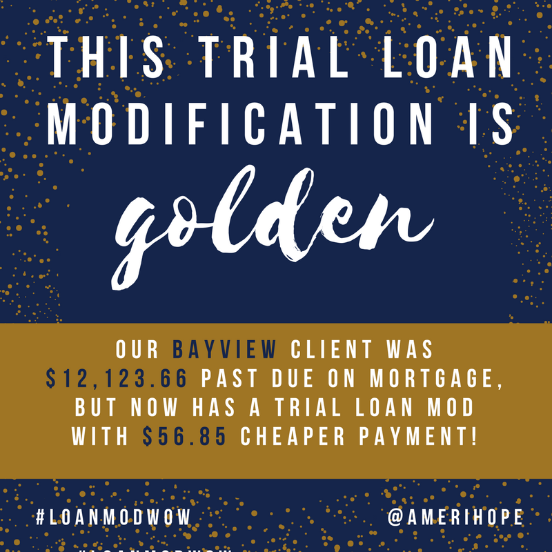 Our Bayview Loan Servicing client was $12,123.66 past due on mortgage, but now has a trial loan mod with $56.85 cheaper payment!