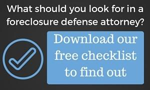 Download the free checklist for what to look for in a foreclosure defense attorney.
