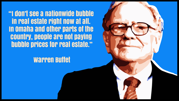 Berkshire Hathaway chairman and CEO, Warren Buffet, does not think there is a nationwide bubble in real estate right now.