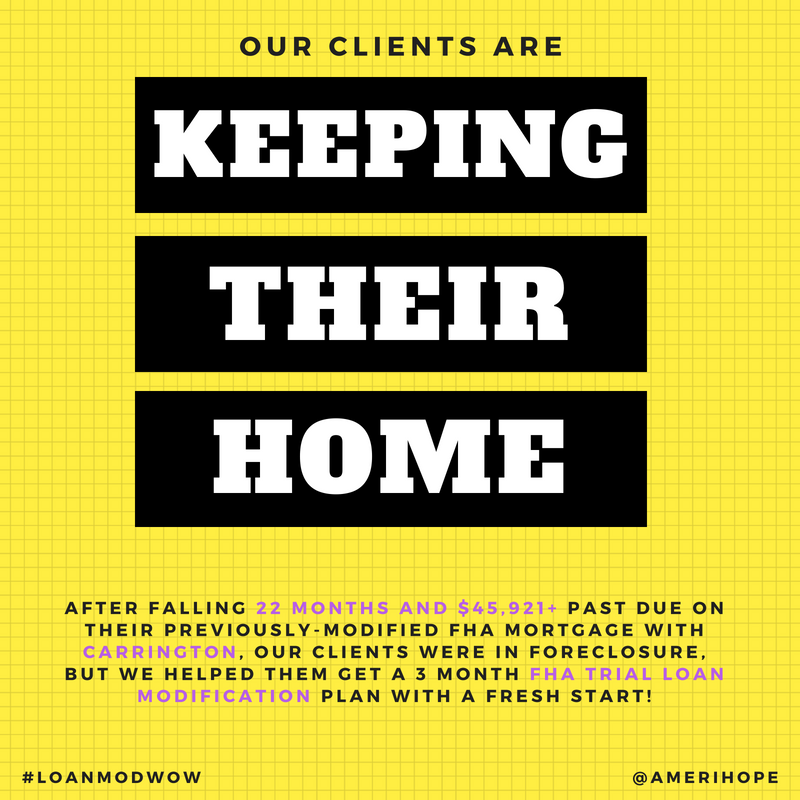 After falling 22 months and $45,921+ past due on their previously-modified FHA mortgage with Carrington, our clients were in foreclosure, but we helped them get a 3 month FHA trial loan modification plan with a fresh start!!