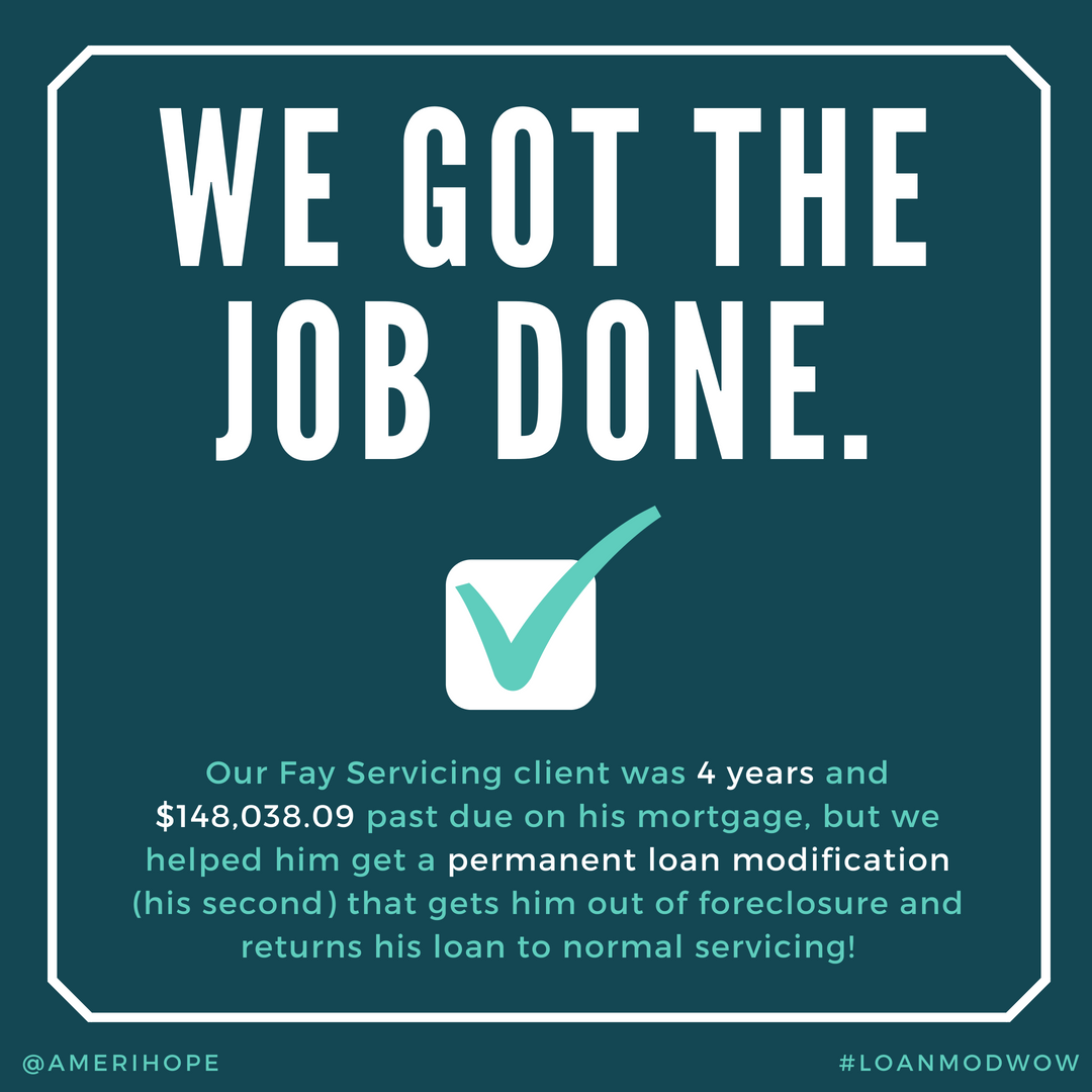 Our Fay Servicing client was 4 years and $148,038.09 past due on his mortgage, but we helped him get a permanent loan modification (his second) that gets him out of foreclosure and returns his loan to normal servicing!