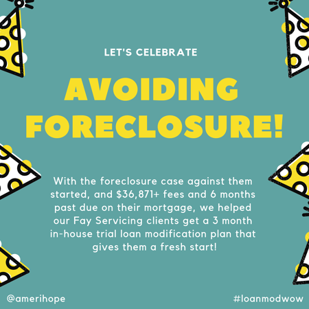 With the foreclosure case against them started, and $36,871+ fees and 6 months past due on their mortgage, we helped our Fay Servicing clients get a 3 month in-house trial loan modification plan that gives them a fresh start!