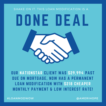 Final in-house loan modification, with $218 cheaper monthly payment and lower interest rate, approved for our Nationstar client who was past due $29,994 on mortgage.