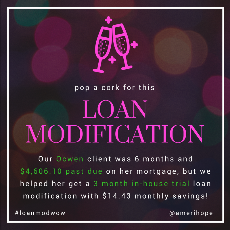 Our Ocwen client was 6 months and $4,606.10 past due on her mortgage, but we helped her get a 3 month in-house trial loan modification with $14.43 monthly savings!