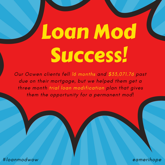 Our Ocwen clients fell 16 months and $33,071.76 past due on their mortgage, but we helped them get a three month trial loan modification plan that gives them the opportunity for a permanent mod!