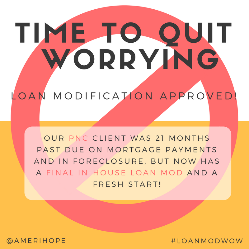 Our PNC client was 21 months past due on mortgage payments and in foreclosure, but now has a final in-house loan modification and a fresh start!