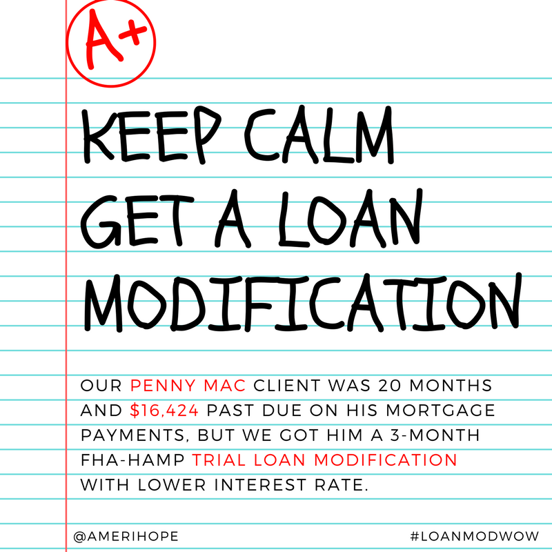 Our Penny Mac client was 20 months and $16,424 past due on his mortgage payments, but we got him a 3-month FHA-HAMP trial loan modification with lower interest rate.