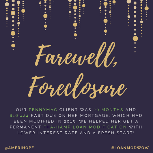 Our PennyMac client was 20 months and $16,424 past due on her mortgage, which had been modified in 2015. We helped her get a permanent FHA-HAMP loan modification with lower interest rate and a fresh start!