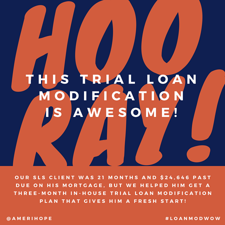 Our SLS client was 21 months and $24,646 past due on his mortgage, but we helped him get a three-month in-house trial loan modification plan that gives him a fresh start!