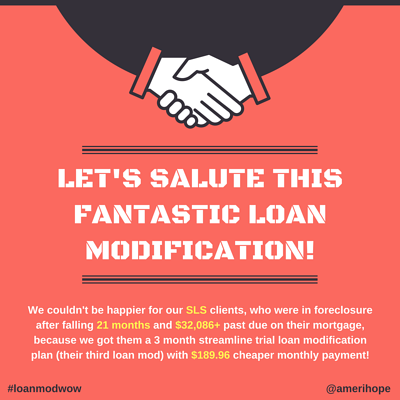 We couldn't be happier for our SLS clients, who were in foreclosure after falling 21 months and $32,086+ past due on their mortgage, because we got them a 3 month streamline trial loan modification plan (their third loan mod) with $189.96 cheaper monthly payment!