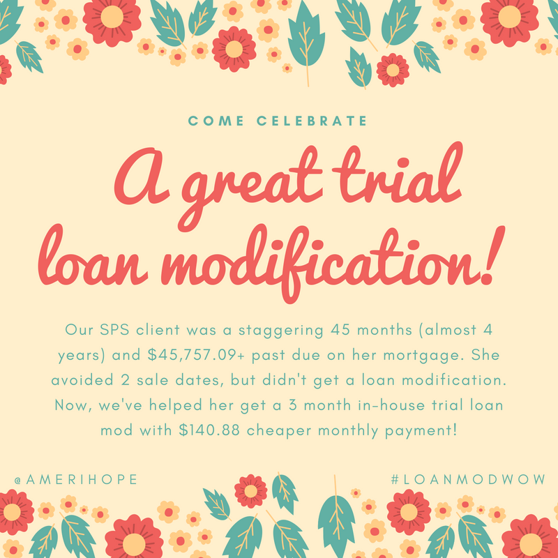 Our SPS client was a staggering 45 months (almost 4 years) and $45,757.09+ past due on her mortgage. She avoided 2 sale dates, but didn't get a loan modification. Now, we've helped her get a 3 month in-house trial loan mod with $140.88 cheaper monthly payment!