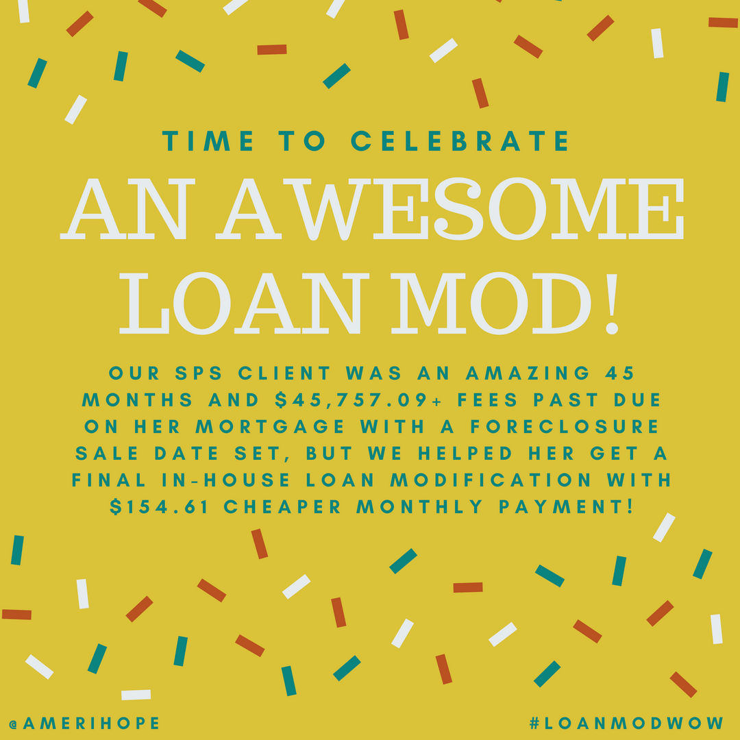 Our SPS client was an amazing 45 months and $45,757.09+ fees past due on her mortgage with a foreclosure sale date set, but we helped her get a final in-house loan modification with $154.61 cheaper monthly payment!