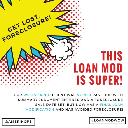 Our Wells Fargo client was $31,920 past due with summary judgment entered and a foreclosure sale date set, but now has a final loan modification and has avoided foreclosure!