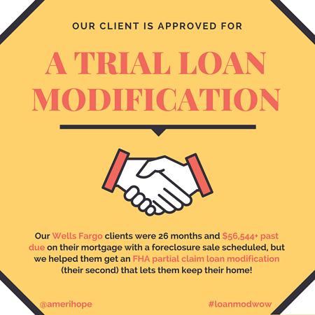 Our Wells Fargo clients were 26 months and $56,544+ past due on their mortgage with a foreclosure sale scheduled, but we helped them get an FHA partial claim loan modification (their second) that lets them keep their home!