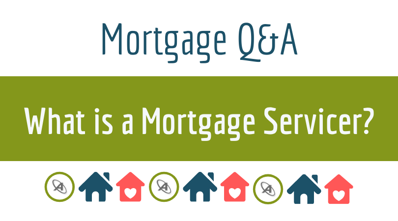 What is a mortgage servicer?