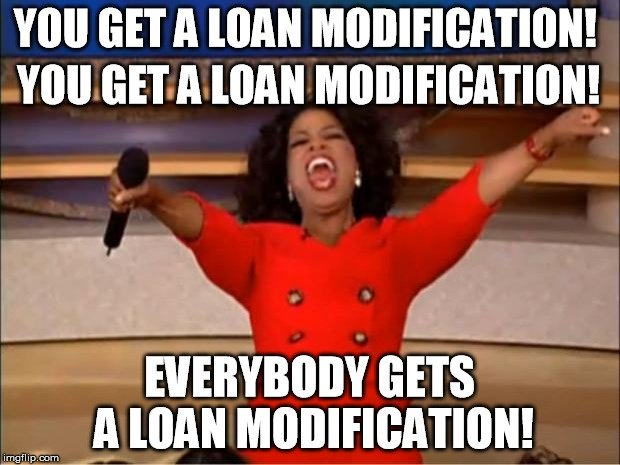 Every week we obtain loan modifications with a variety of loan servicers to allow our clients to avoid foreclosure. Oprah you get a meme loan modification.