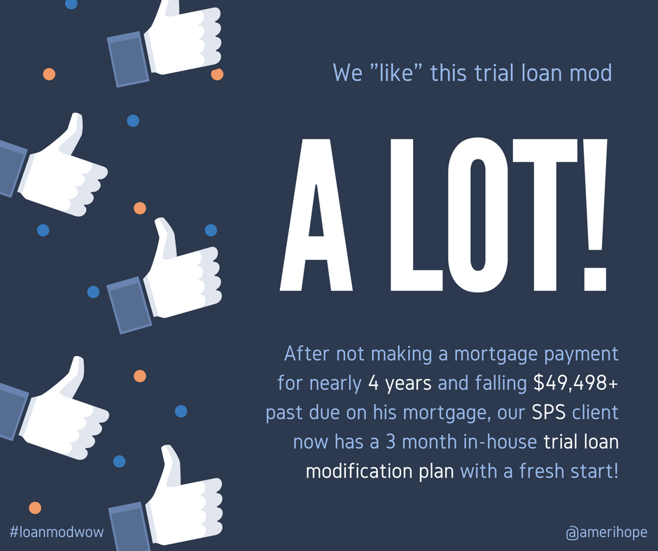 After not making a mortgage payment for nearly 4 years and falling $49,498+ past due on his mortgage, our SPS client now has a 3 month in-house trial loan modification plan with a fresh start!