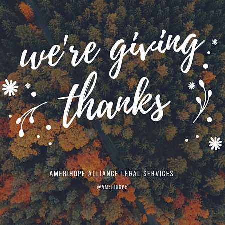 It's the time of year to give thanks and celebrate! And eat a lot of turkey and pie and take a nap, of course. This Thanksgiving at Amerihope Alliance Legal Services, we asked our staff to answer an anonymous poll that asked one simple question: What are you thankful for? Here are the responses.