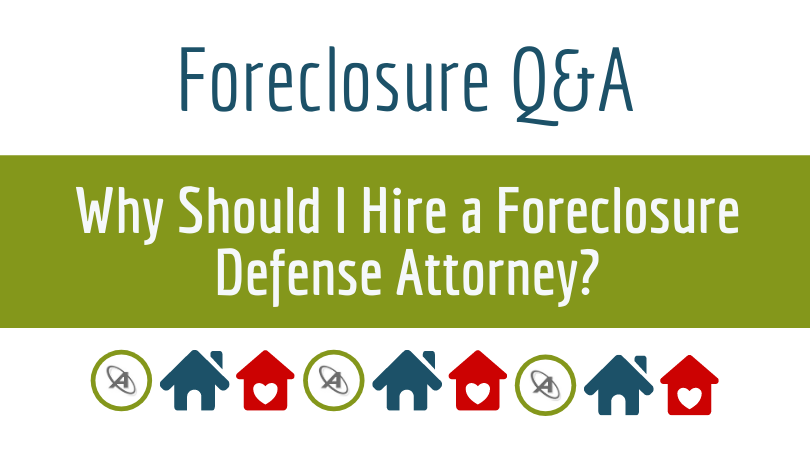 why-should-i-hire-a-foreclosure-defense-lawyer